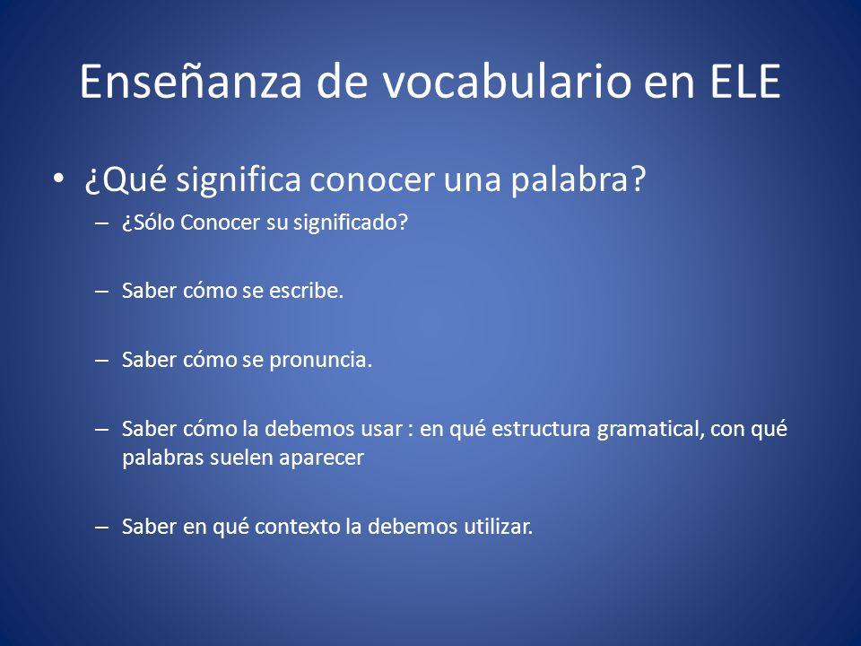Enseñanza de vocabulario en ELE ¿Qué significa conocer una palabra? – ¿Sólo Conocer su significado? – Saber cómo se escribe. – Saber cómo se pronuncia