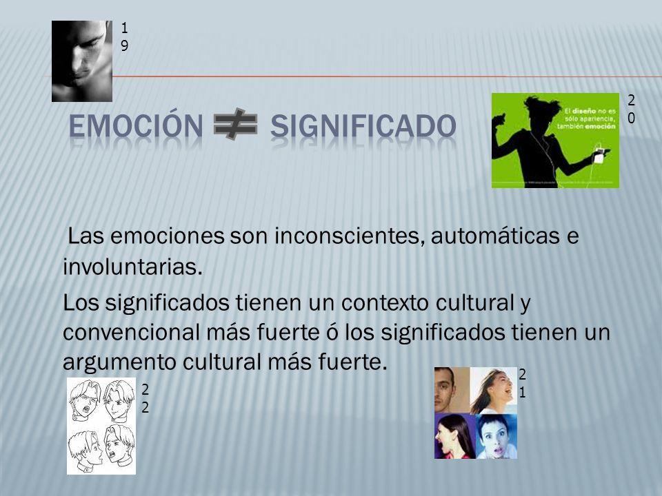 Las emociones son inconscientes, automáticas e involuntarias. Los significados tienen un contexto cultural y convencional más fuerte ó los significado