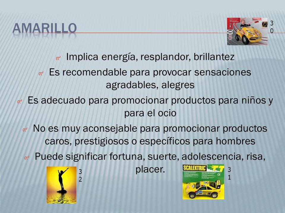 Implica energía, resplandor, brillantez Es recomendable para provocar sensaciones agradables, alegres Es adecuado para promocionar productos para niño