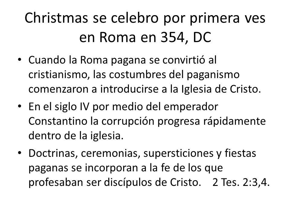 Christmas se celebro por primera ves en Roma en 354, DC Cuando la Roma pagana se convirtió al cristianismo, las costumbres del paganismo comenzaron a