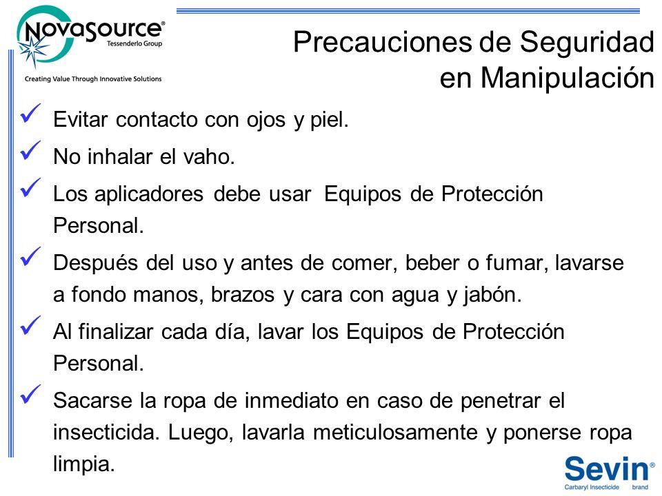 Precauciones de Seguridad en Manipulación Evitar contacto con ojos y piel. No inhalar el vaho. Los aplicadores debe usar Equipos de Protección Persona