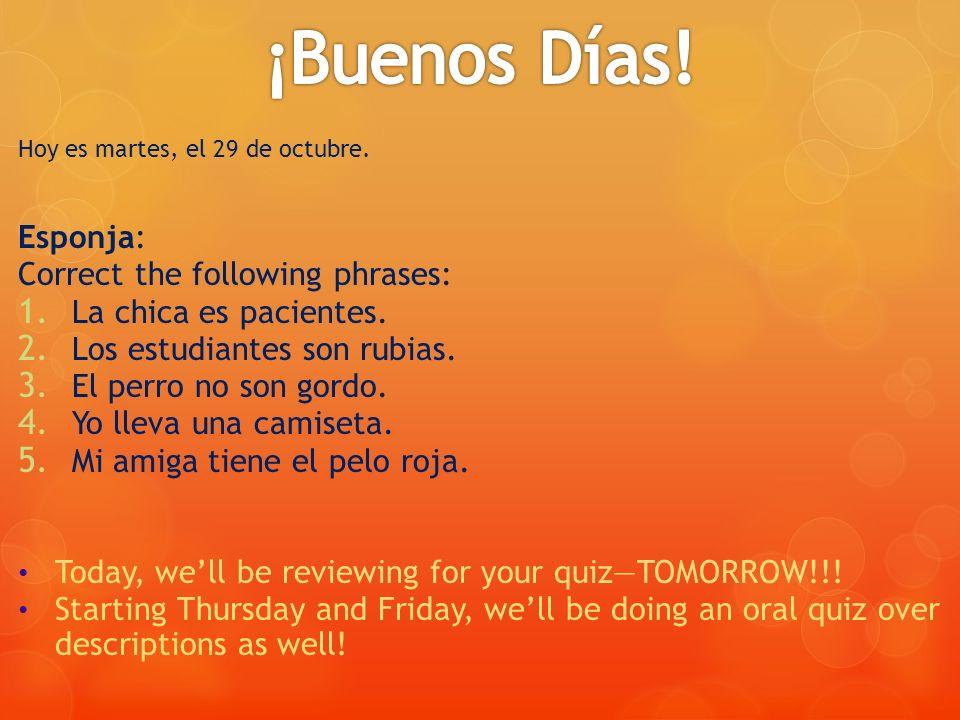 Hoy es martes, el 29 de octubre. Esponja: Correct the following phrases: 1.