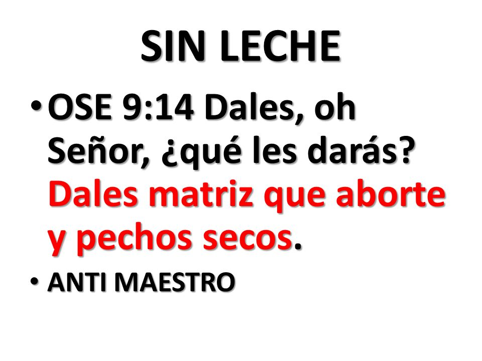 SIN LECHE OSE 9:14 Dales, oh Señor, ¿qué les darás.