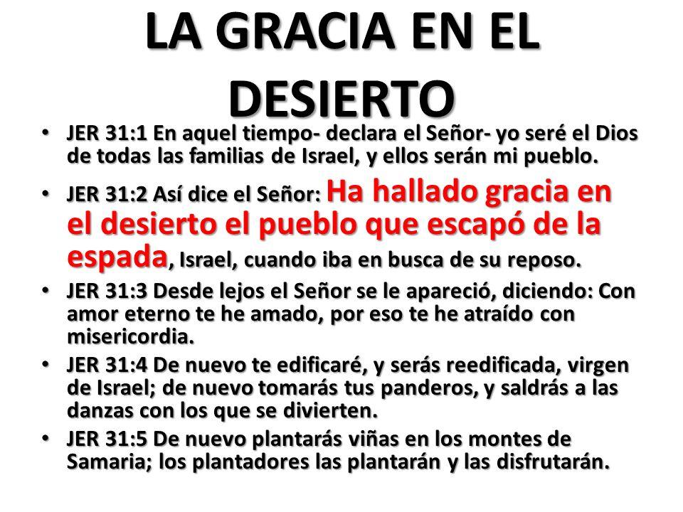 LA GRACIA EN EL DESIERTO JER 31:1 En aquel tiempo- declara el Señor- yo seré el Dios de todas las familias de Israel, y ellos serán mi pueblo.