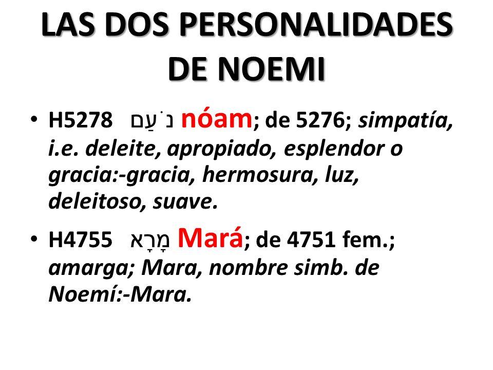 LAS DOS PERSONALIDADES DE NOEMI H5278 נֹעַם nóam ; de 5276; simpatía, i.e.