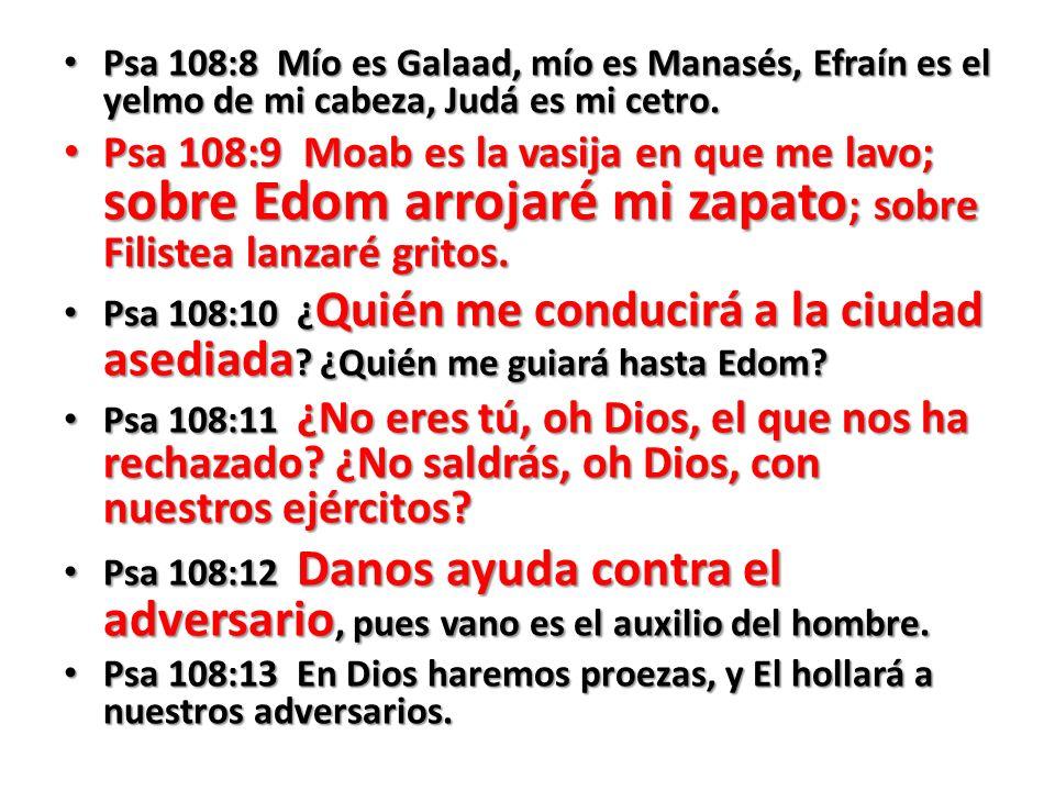 Psa 108:8 Mío es Galaad, mío es Manasés, Efraín es el yelmo de mi cabeza, Judá es mi cetro.