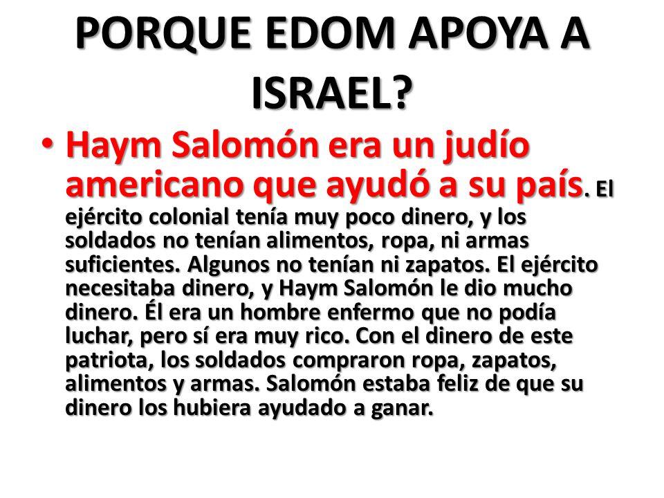 PORQUE EDOM APOYA A ISRAEL.Haym Salomón era un judío americano que ayudó a su país.