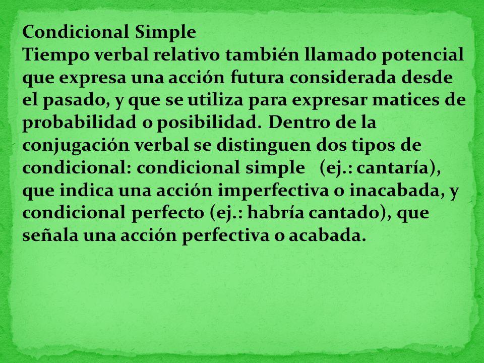 Condicional Simple Tiempo verbal relativo también llamado potencial que expresa una acción futura considerada desde el pasado, y que se utiliza para e