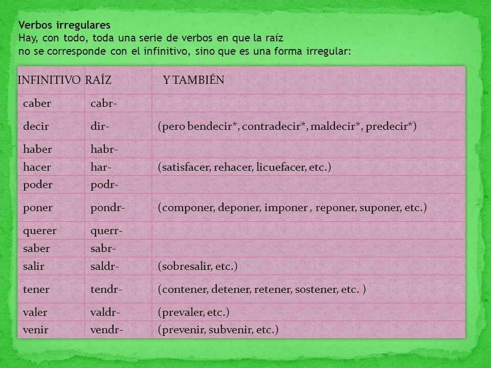 Verbos irregulares Hay, con todo, toda una serie de verbos en que la raíz no se corresponde con el infinitivo, sino que es una forma irregular: