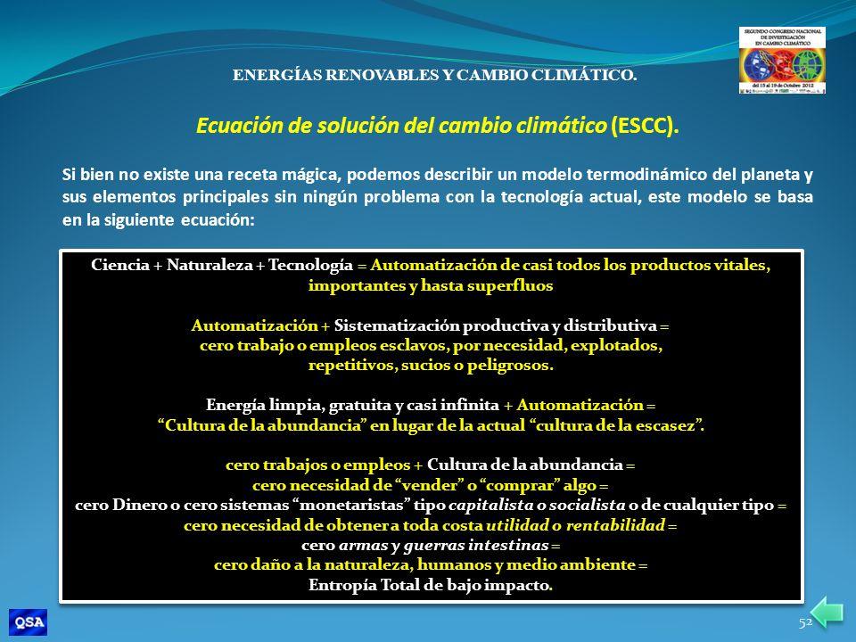 ENERGÍAS RENOVABLES Y CAMBIO CLIMÁTICO. Ecuación de solución del cambio climático (ESCC). Si bien no existe una receta mágica, podemos describir un mo