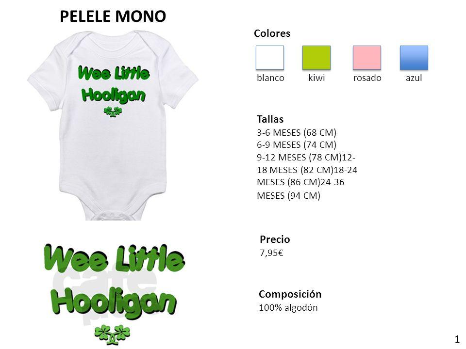 Colores blanco kiwi rosado azul Tallas 3-6 MESES (68 CM) 6-9 MESES (74 CM) 9-12 MESES (78 CM)12- 18 MESES (82 CM)18-24 MESES (86 CM)24-36 MESES (94 CM) Precio 7,95 Composición 100% algodón PELELE MONO 1
