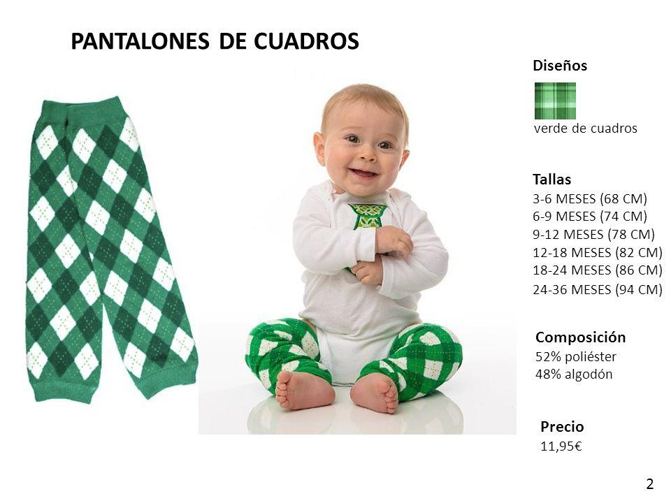 PANTALONES DE CUADROS Diseños Tallas 3-6 MESES (68 CM) 6-9 MESES (74 CM) 9-12 MESES (78 CM) 12-18 MESES (82 CM) 18-24 MESES (86 CM) 24-36 MESES (94 CM) Precio 11,95 Composición 52% poliéster 48% algodón verde de cuadros 2