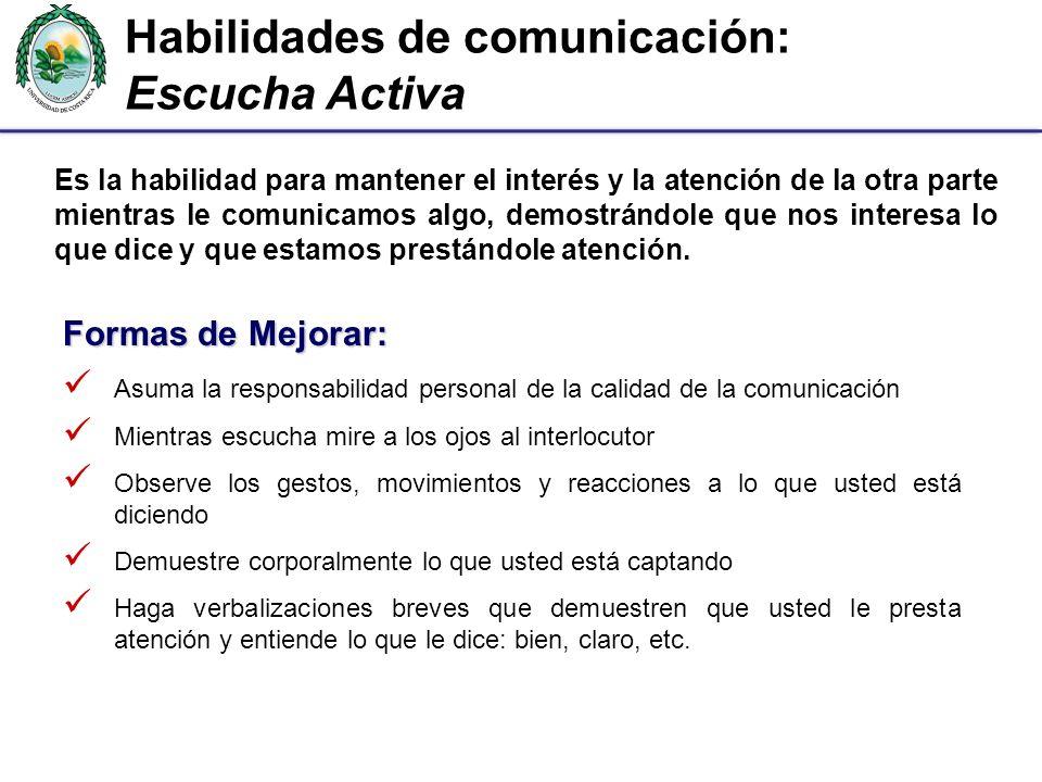 Habilidades de comunicación: Escucha Activa Es la habilidad para mantener el interés y la atención de la otra parte mientras le comunicamos algo, demo