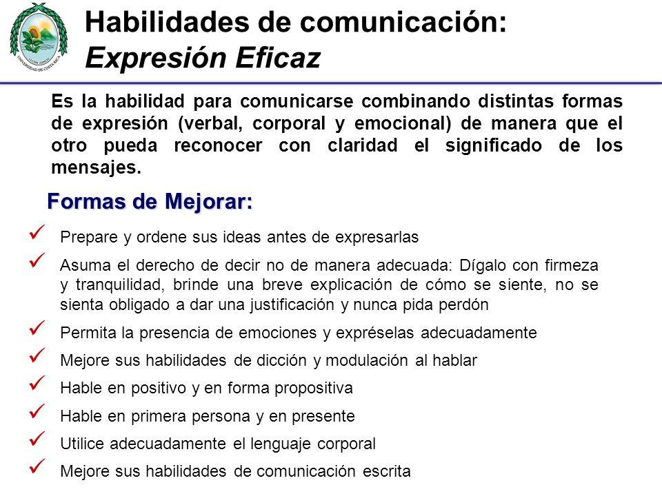 Habilidades de comunicación: Expresión Eficaz Es la habilidad para comunicarse combinando distintas formas de expresión (verbal, corporal y emocional)