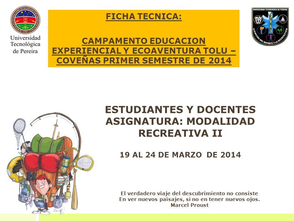 FICHA TECNICA: CAMPAMENTO EDUCACION EXPERIENCIAL Y ECOAVENTURA TOLU – COVEÑAS PRIMER SEMESTRE DE 2014 El verdadero viaje del descubrimiento no consist