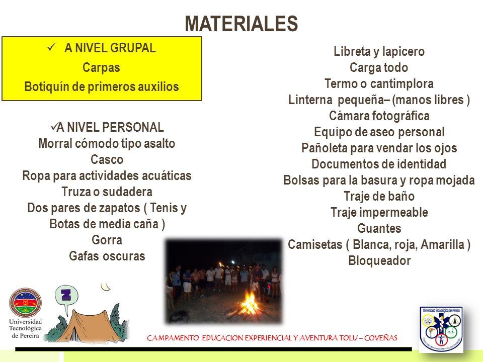 MATERIALES A NIVEL GRUPAL Carpas Botiquín de primeros auxilios A NIVEL PERSONAL Morral cómodo tipo asalto Casco Ropa para actividades acuáticas Truza