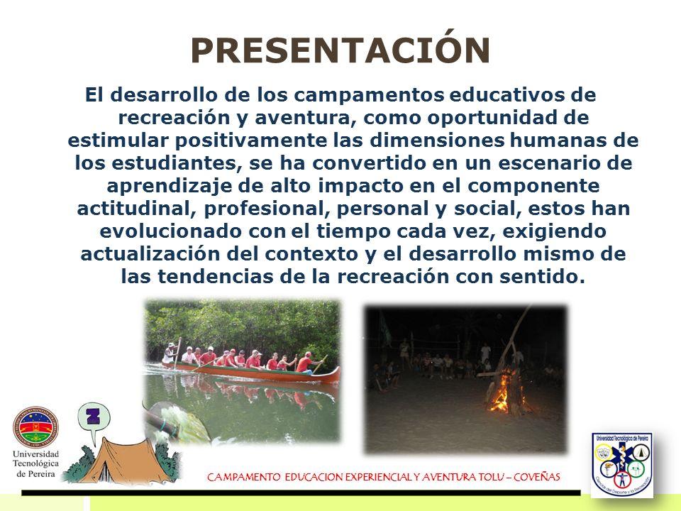 CAMPAMENTO EDUCACION EXPERIENCIAL Y AVENTURA TOLU – COVEÑAS PRESENTACIÓN El desarrollo de los campamentos educativos de recreación y aventura, como op