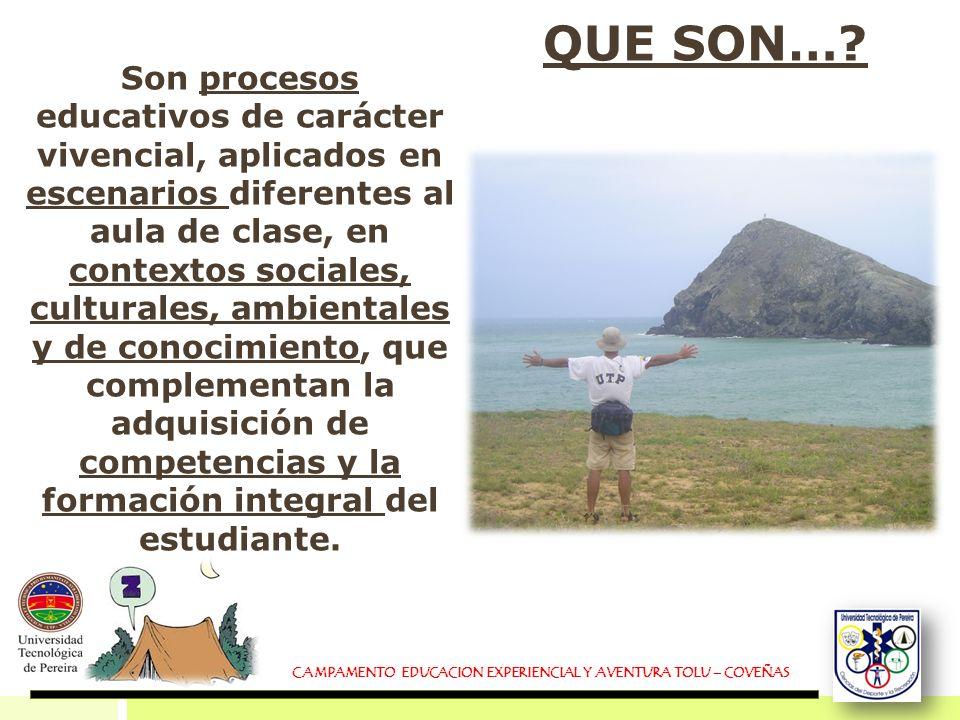 QUE SON…? Son procesos educativos de carácter vivencial, aplicados en escenarios diferentes al aula de clase, en contextos sociales, culturales, ambie