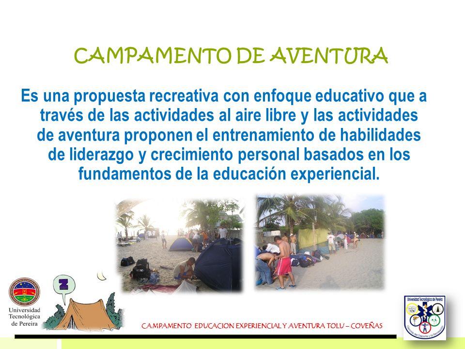 CAMPAMENTO DE AVENTURA Es una propuesta recreativa con enfoque educativo que a través de las actividades al aire libre y las actividades de aventura p