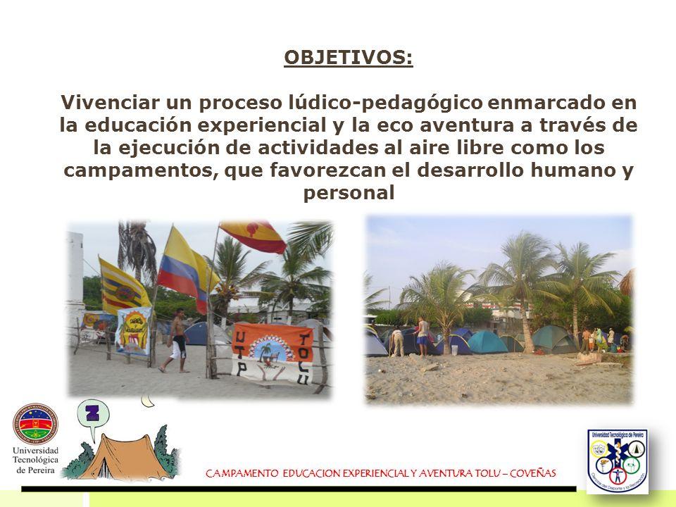 OBJETIVOS: Vivenciar un proceso lúdico-pedagógico enmarcado en la educación experiencial y la eco aventura a través de la ejecución de actividades al