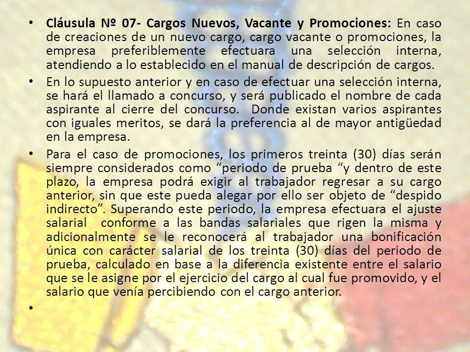 Cláusula Nº 07- Cargos Nuevos, Vacante y Promociones: En caso de creaciones de un nuevo cargo, cargo vacante o promociones, la empresa preferiblemente