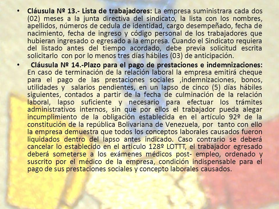 Cláusula Nº 13.- Lista de trabajadores: La empresa suministrara cada dos (02) meses a la junta directiva del sindicato, la lista con los nombres, apel