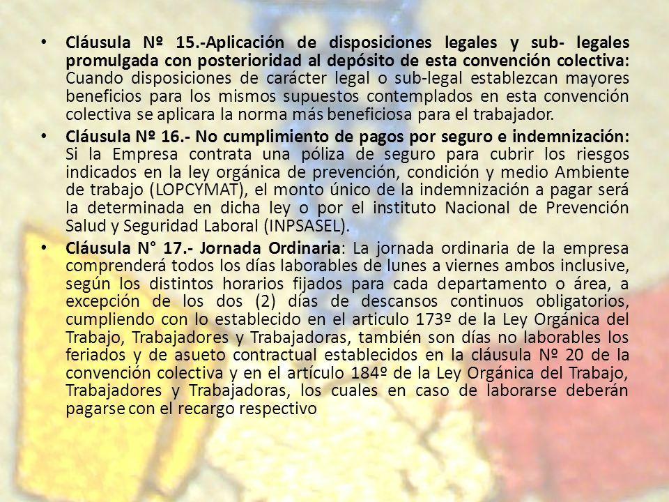 Cláusula Nº 15.-Aplicación de disposiciones legales y sub- legales promulgada con posterioridad al depósito de esta convención colectiva: Cuando dispo