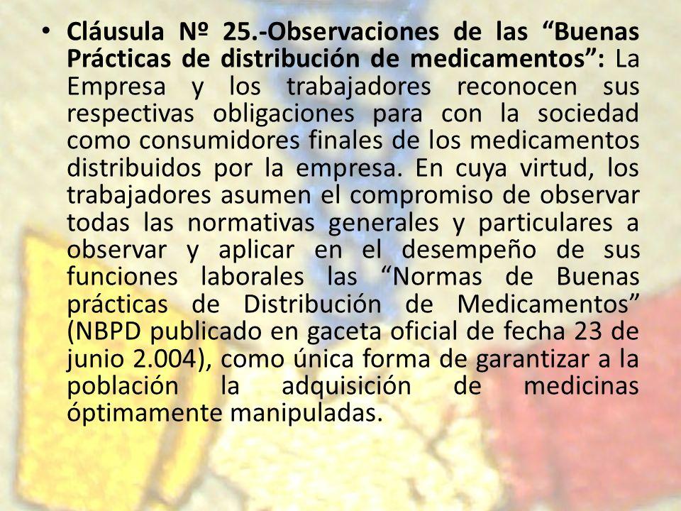 Cláusula Nº 25.-Observaciones de las Buenas Prácticas de distribución de medicamentos: La Empresa y los trabajadores reconocen sus respectivas obligac