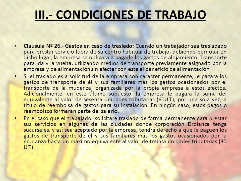 III.- CONDICIONES DE TRABAJO Cláusula Nº 26.- Gastos en caso de traslado: Cuando un trabajador sea trasladado para prestar servicio fuera de su centro