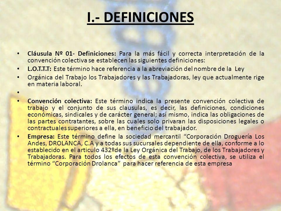 I.- DEFINICIONES Cláusula Nº 01- Definiciones: Para la más fácil y correcta interpretación de la convención colectiva se establecen las siguientes def