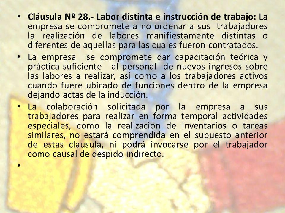 Cláusula Nº 28.- Labor distinta e instrucción de trabajo: La empresa se compromete a no ordenar a sus trabajadores la realización de labores manifiest