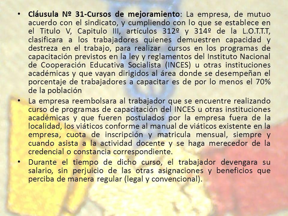 Cláusula Nº 31-Cursos de mejoramiento: La empresa, de mutuo acuerdo con el sindicato, y cumpliendo con lo que se establece en el Titulo V, Capitulo II