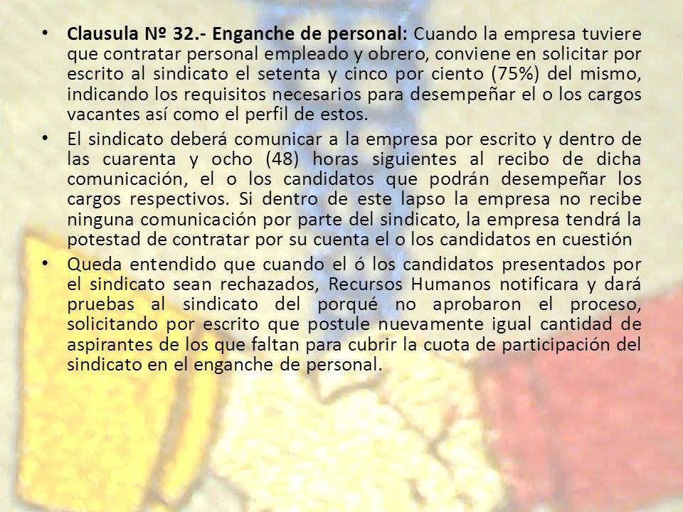 Clausula Nº 32.- Enganche de personal: Cuando la empresa tuviere que contratar personal empleado y obrero, conviene en solicitar por escrito al sindic