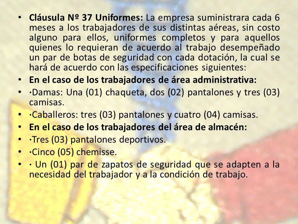 Cláusula Nº 37 Uniformes: La empresa suministrara cada 6 meses a los trabajadores de sus distintas aéreas, sin costo alguno para ellos, uniformes comp