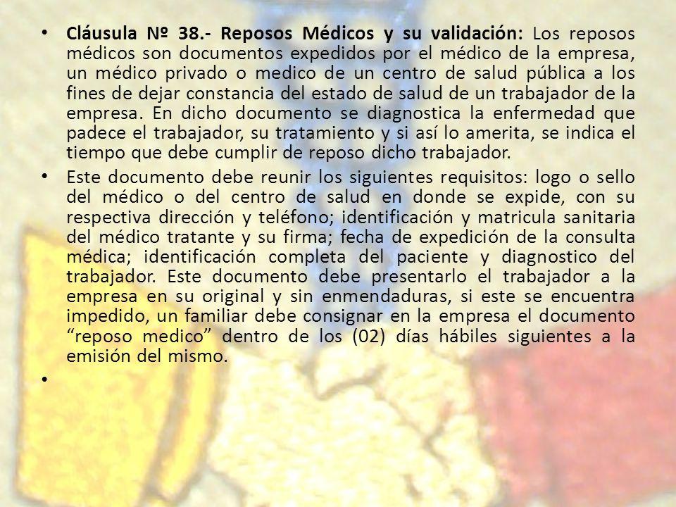 Cláusula Nº 38.- Reposos Médicos y su validación: Los reposos médicos son documentos expedidos por el médico de la empresa, un médico privado o medico
