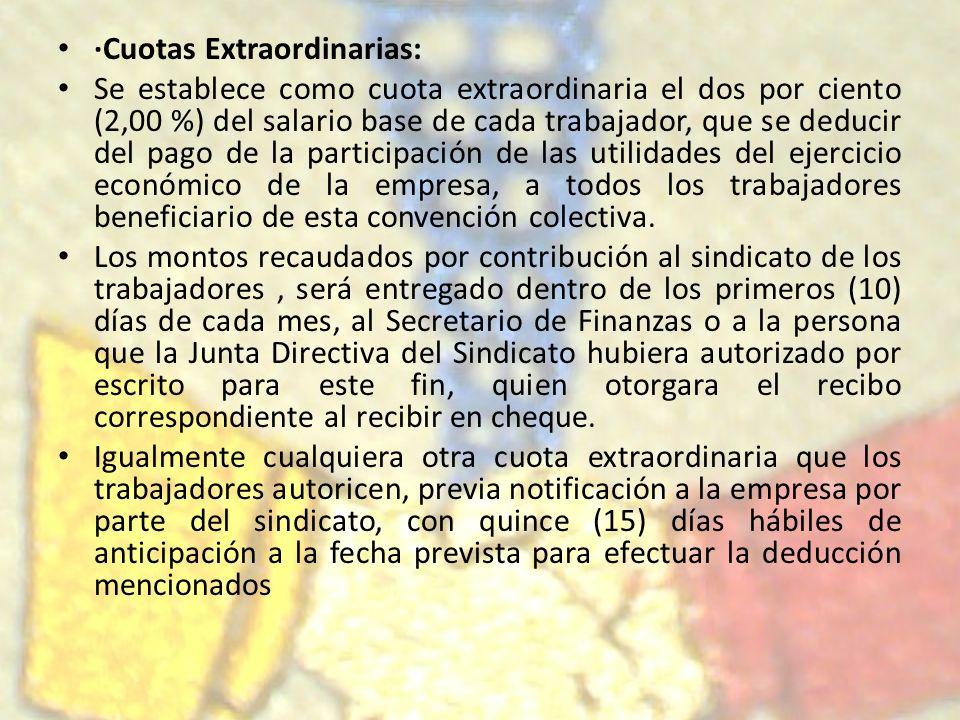 ·Cuotas Extraordinarias: Se establece como cuota extraordinaria el dos por ciento (2,00 %) del salario base de cada trabajador, que se deducir del pag