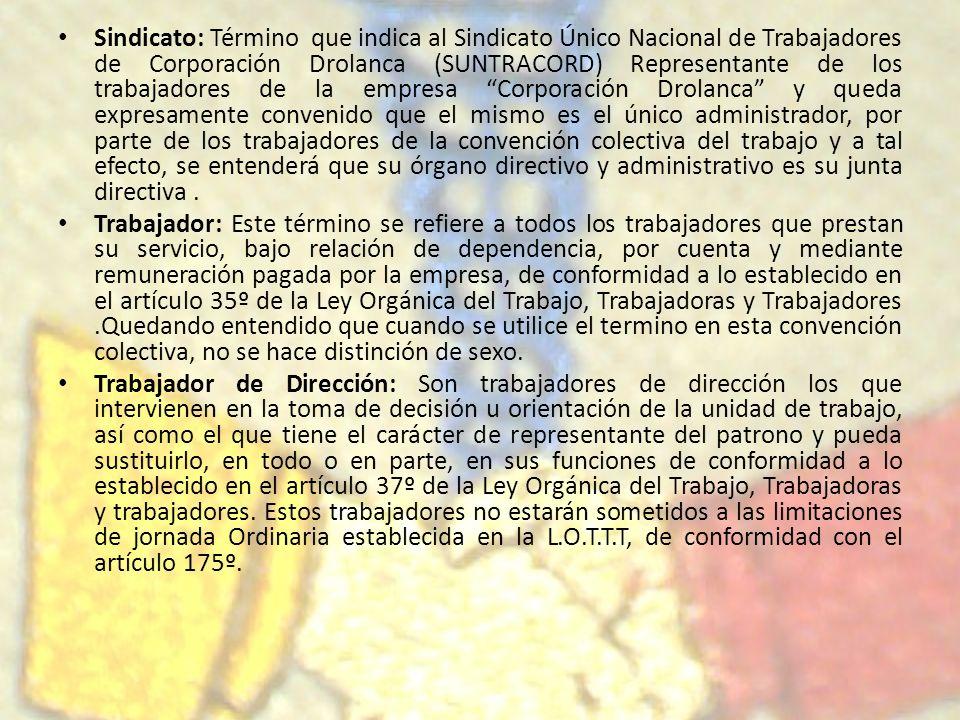 Sindicato: Término que indica al Sindicato Único Nacional de Trabajadores de Corporación Drolanca (SUNTRACORD) Representante de los trabajadores de la