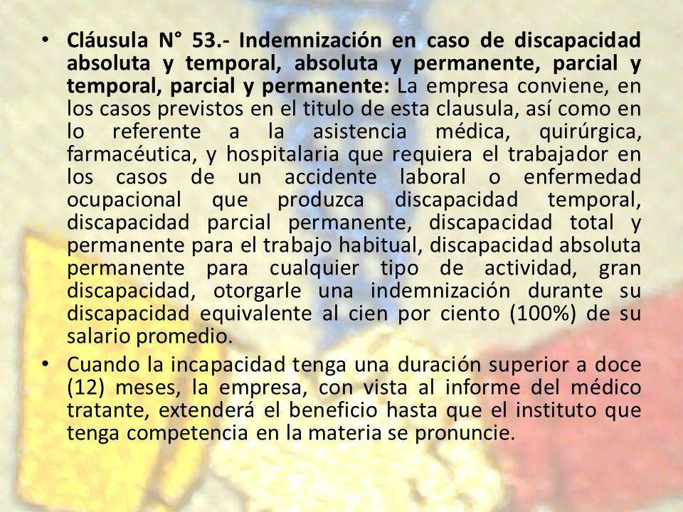 Cláusula N° 53.- Indemnización en caso de discapacidad absoluta y temporal, absoluta y permanente, parcial y temporal, parcial y permanente: La empres