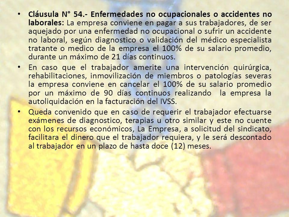 Cláusula N° 54.- Enfermedades no ocupacionales o accidentes no laborales: La empresa conviene en pagar a sus trabajadores, de ser aquejado por una enf