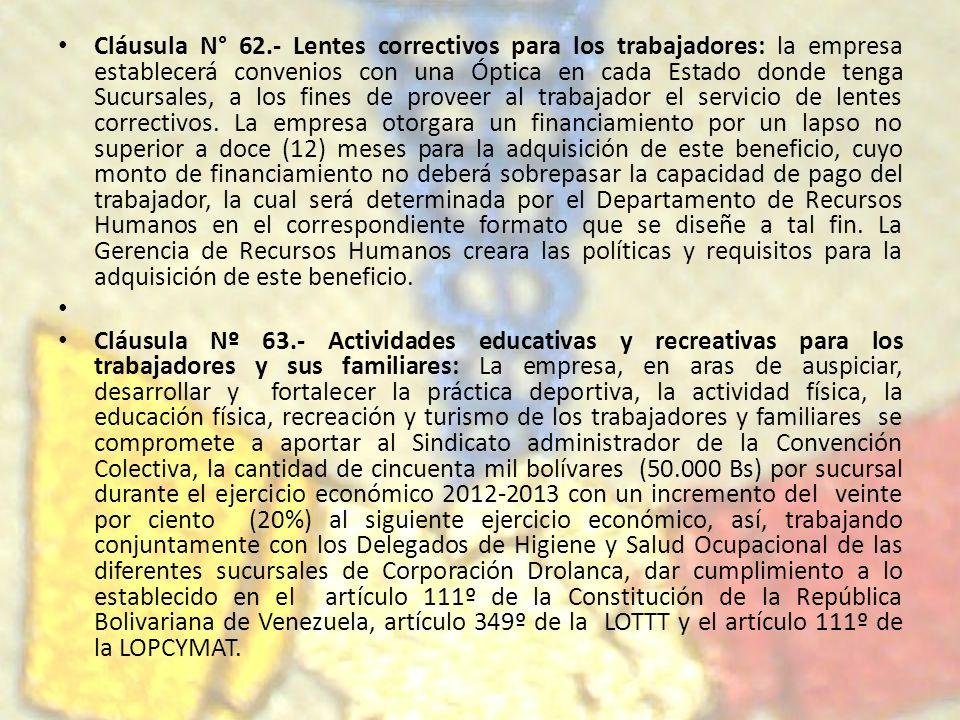 Cláusula N° 62.- Lentes correctivos para los trabajadores: la empresa establecerá convenios con una Óptica en cada Estado donde tenga Sucursales, a lo