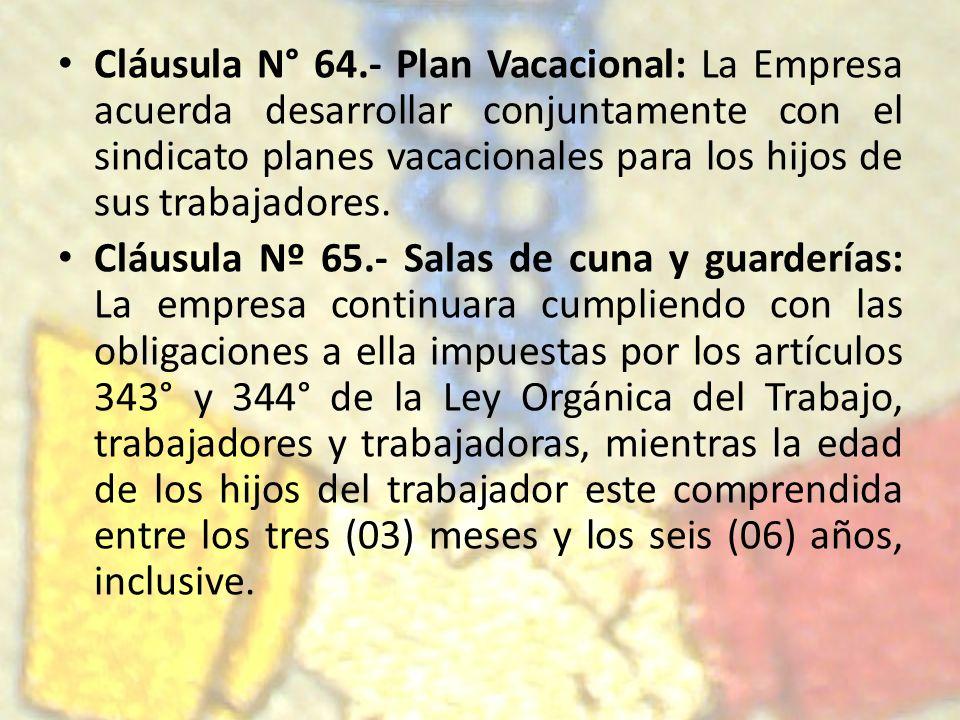 Cláusula N° 64.- Plan Vacacional: La Empresa acuerda desarrollar conjuntamente con el sindicato planes vacacionales para los hijos de sus trabajadores