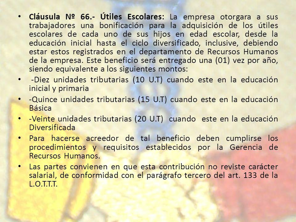 Cláusula Nº 66.- Útiles Escolares: La empresa otorgara a sus trabajadores una bonificación para la adquisición de los útiles escolares de cada uno de