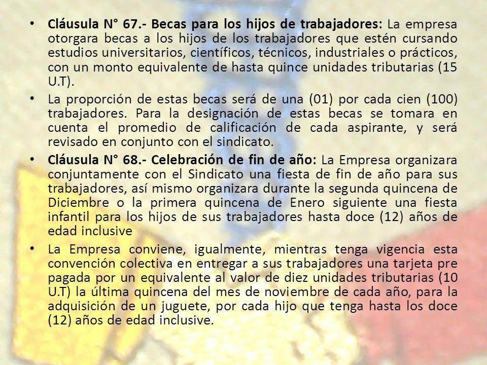 Cláusula N° 67.- Becas para los hijos de trabajadores: La empresa otorgara becas a los hijos de los trabajadores que estén cursando estudios universit
