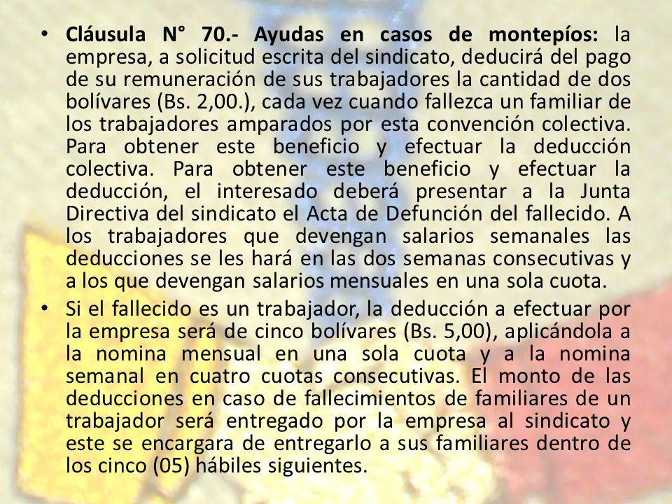 Cláusula N° 70.- Ayudas en casos de montepíos: la empresa, a solicitud escrita del sindicato, deducirá del pago de su remuneración de sus trabajadores