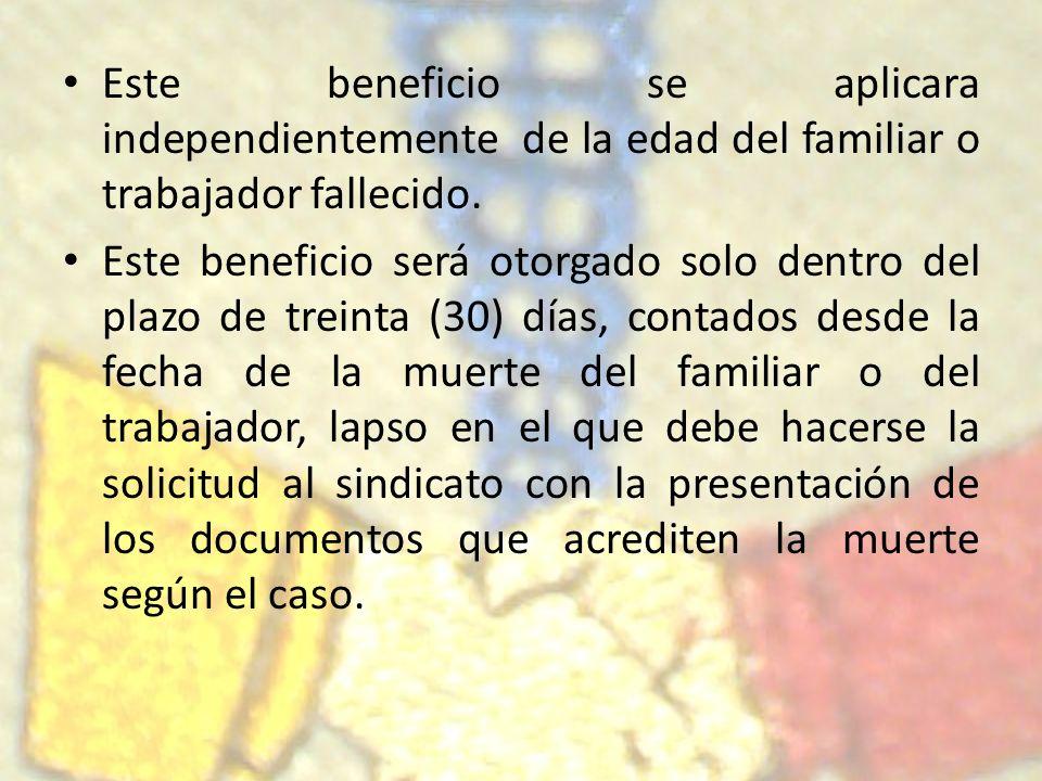 Este beneficio se aplicara independientemente de la edad del familiar o trabajador fallecido. Este beneficio será otorgado solo dentro del plazo de tr