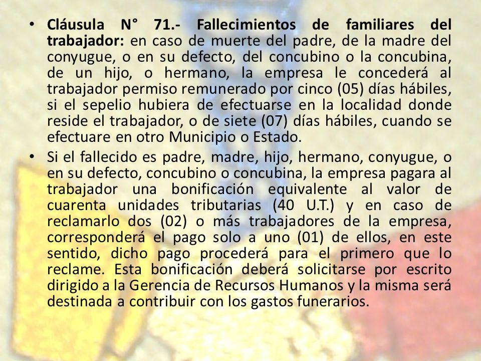 Cláusula N° 71.- Fallecimientos de familiares del trabajador: en caso de muerte del padre, de la madre del conyugue, o en su defecto, del concubino o