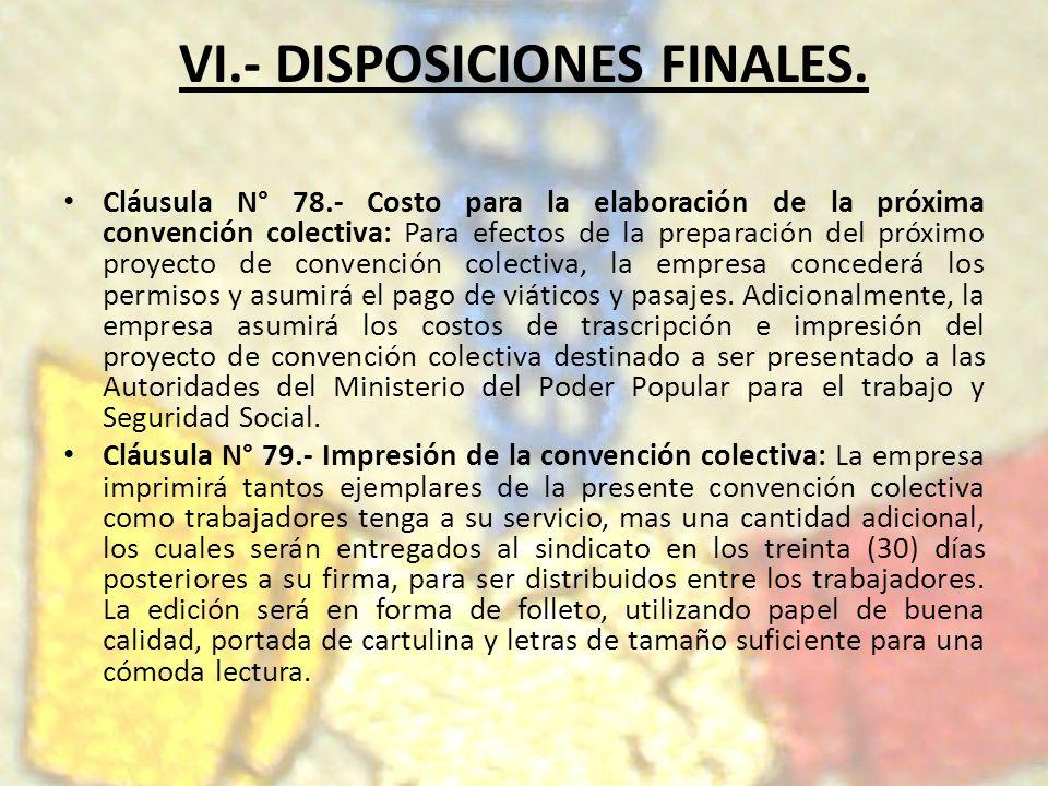 VI.- DISPOSICIONES FINALES. Cláusula N° 78.- Costo para la elaboración de la próxima convención colectiva: Para efectos de la preparación del próximo