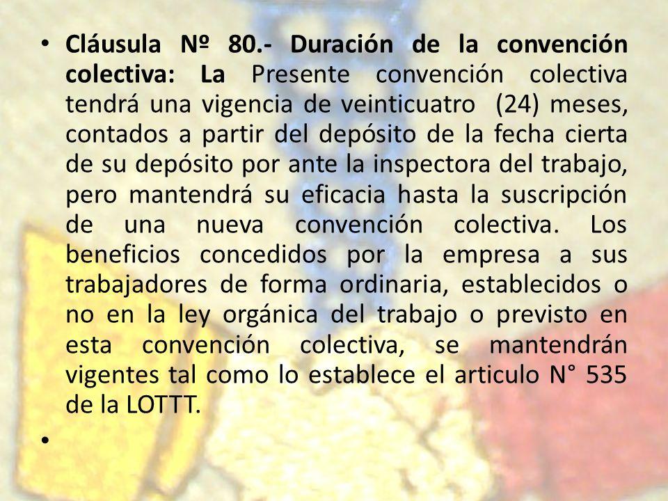 Cláusula Nº 80.- Duración de la convención colectiva: La Presente convención colectiva tendrá una vigencia de veinticuatro (24) meses, contados a part
