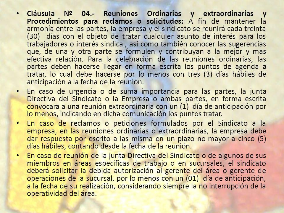 Cláusula Nº 04.- Reuniones Ordinarias y extraordinarias y Procedimientos para reclamos o solicitudes: A fin de mantener la armonía entre las partes, l