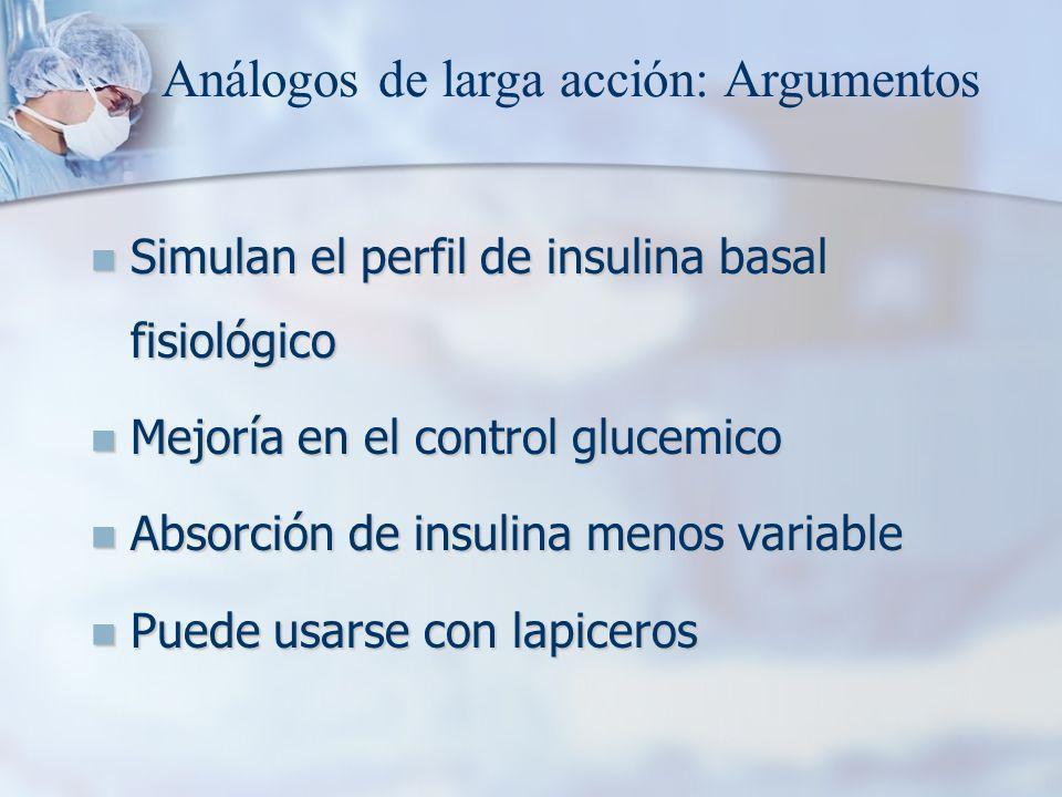 Simulan el perfil de insulina basal fisiológico Simulan el perfil de insulina basal fisiológico Mejoría en el control glucemico Mejoría en el control glucemico Absorción de insulina menos variable Absorción de insulina menos variable Puede usarse con lapiceros Puede usarse con lapiceros Análogos de larga acción: Argumentos